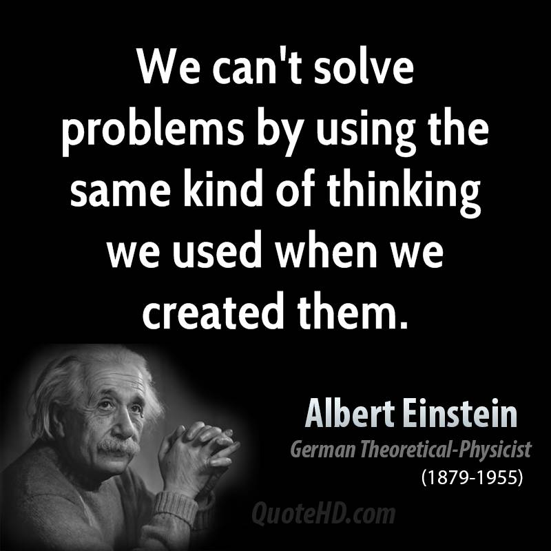 albert-einstein-physicist-we-cant-solve-problems-by-using-the-same-kind-of-thinking